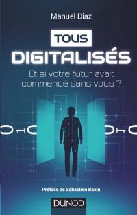 Tous digitalisés : Et si votre futur avait commencé sans vous ? - Manuel-diaz